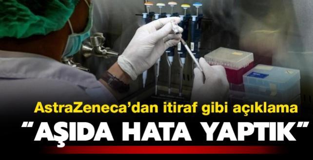 AstraZeneca'dan itiraf gibi açıklama: Aşıda hata yaptık