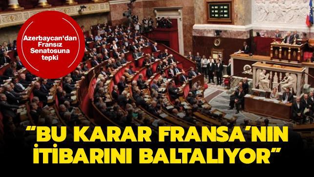 Azerbaycan'dan Fransız Senatosuna tepki: Bu karar Fransa'nın itibarını baltalıyor