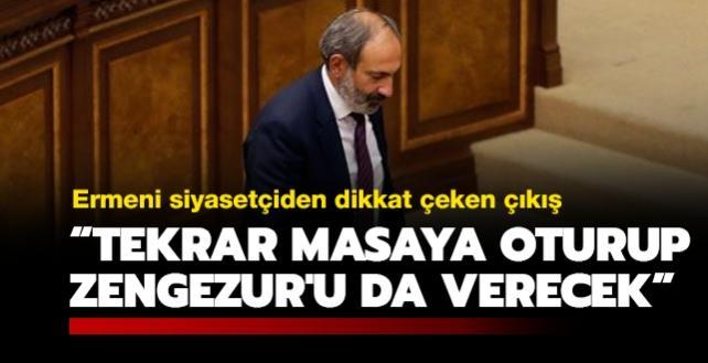 Ermeni siyasetçiden dikkat çeken çıkış: Paşinyan tekrar masaya oturup size Zengezur'u veriyoruz diyecek