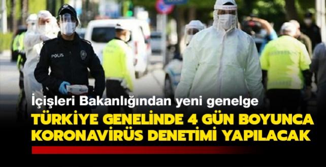 İçişleri Bakanlığından yeni genelge: Türkiye genelinde 4 gün boyunca koronavirüs denetimi yapılacak