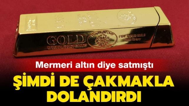 Mermeri altın diye satan şahıs, bu kez de külçe görünümlü çakmakla dolandırdı