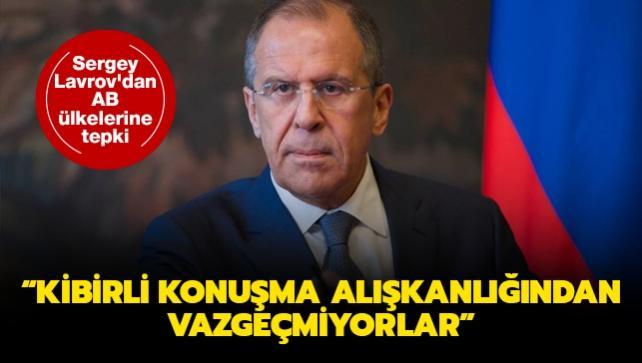 Rusya Dışişleri Bakanı Lavrov'dan AB ülkelerine tepki: Kibirli konuşma alışkanlığından vazgeçmiyorlar
