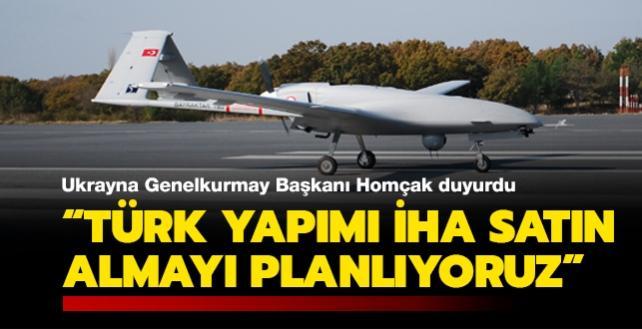 Ukrayna Genelkurmay Başkanı Homçak duyurdu: Türk yapımı İHA satın almayı planlıyoruz