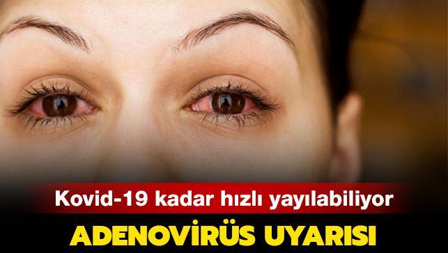 Adenovirüs uyarısı: Kovid-19 kadar hızlı yayılabiliyor