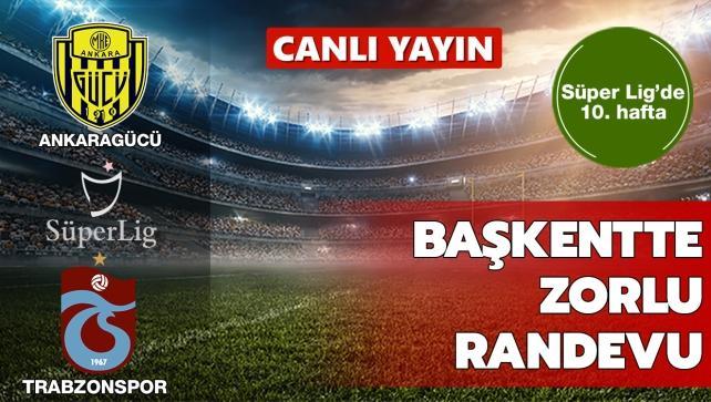 CANLI: Ankaragücü - Trabzonspor