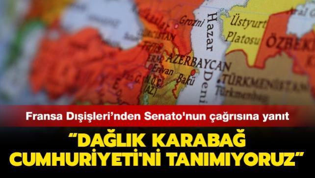 Fransa Dışişleri'nden Senato'nun çağrısına yanıt: Karabağ Cumhuriyeti'ni tanımıyoruz