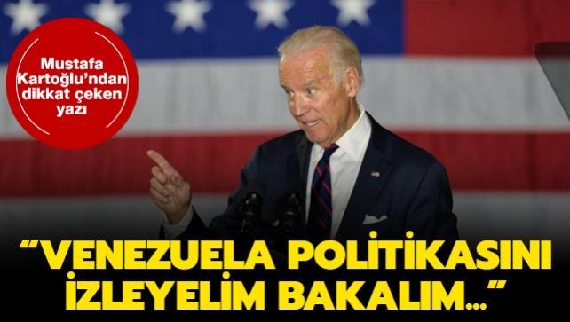 Mustafa Kartoğlu yazdı: Biden'ın Venezuela politikasına bakacağım!