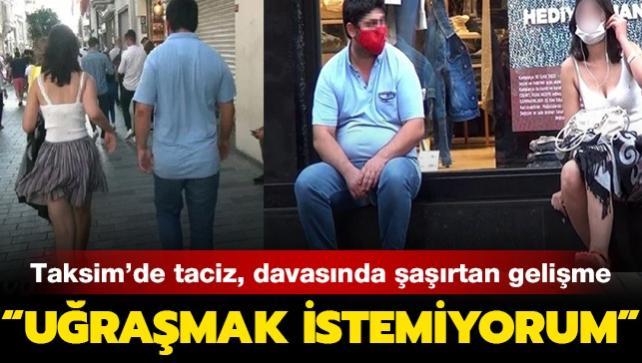 Taksim'de genç kadını taciz davasında şaşırtan gelişme: 'Uğraşmak istemiyorum'