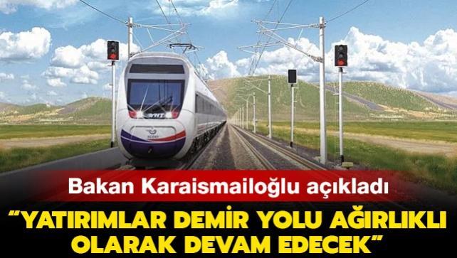 Ulaştırma ve Altyapı Bakanı Karaismailoğlu: Bundan sonraki yatırımlar demir yolu ağırlıklı olarak devam edecek