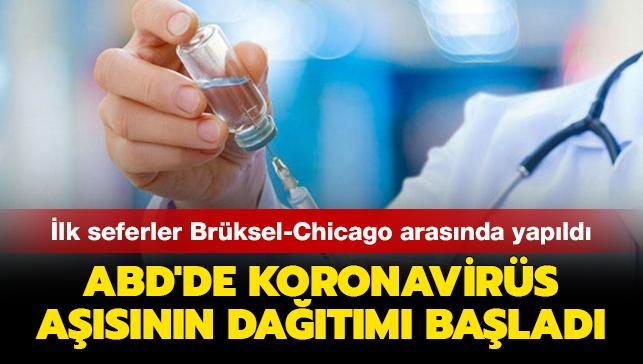 ABD'de koronavirüs aşısının dağıtımı başladı... İlk seferler Brüksel-Chicago arasında yapıldı