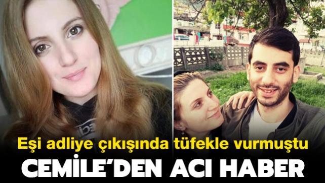 Eşi adliye çıkışı tüfekle vurmuştu: Cemile'den acı haber