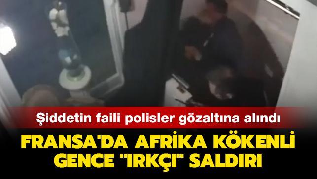 """Fransa'da Afrika kökenli gence """"ırkçı"""" saldırı... Şiddetin faili polisler gözaltına alındı"""