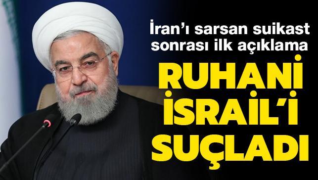 İran'ı sarsan suikast sonrası ilk açıklama: Ruhani İsrail'i suçladı