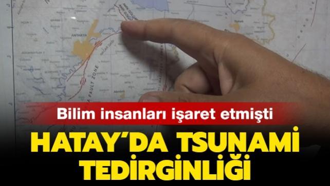 Bilim insanları işaret etmişti: Hatay'da tsunami tedirginliği