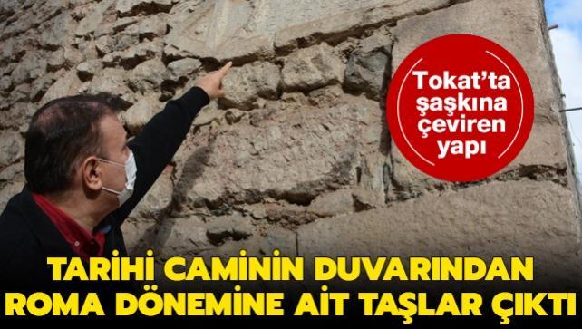 Tokat'ta şaşkına çeviren yapı: Tarihi caminin duvarından Roma dönemine ait taşlar çıktı