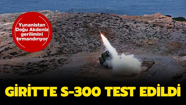 Yunanistan Doğu Akdeniz gerilimini tırmandırıyor: Girit'te S-300 test edildi