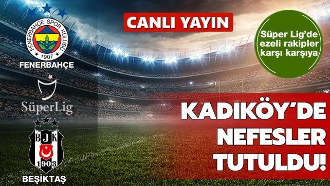 CANLI: Kadıköy'de dev derbi