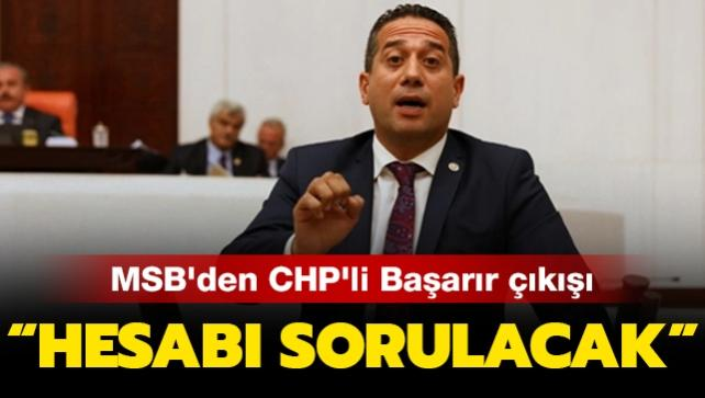 MSB'den CHP'li vekil Başarır'ın sözlerine tepki: Hesabı sorulacak