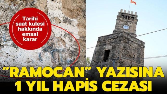 """Tarihi saat kulesine """"Ramocan"""" yazısına emsal karar: 1 yıl hapis cezası"""