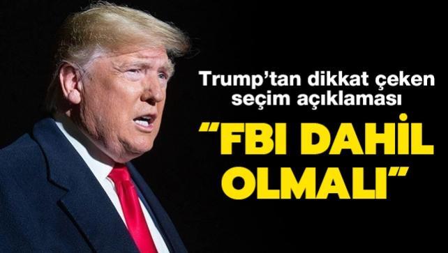 Trump'tan dikkat çeken seçim açıklaması: FBI dahil olmalı