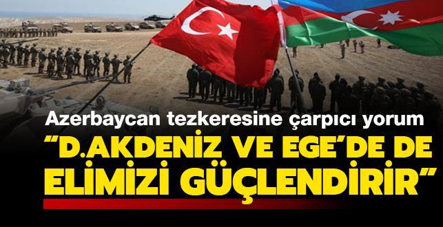 Azerbaycan tezkeresine dikkat çeken yorum: Türkiye'yi Doğu Akdeniz ve Ege'de de güçlendirecek