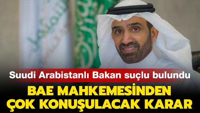 BAE mahkemesinden çok konuşulacak karar: Suudi Arabistanlı Bakan suçlu bulundu