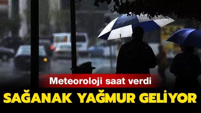 Meteoroloji saat verdi! Sağanak yağmur geliyor