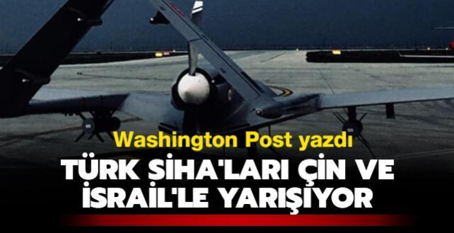 Washington Post yazdı: Türk SİHA'ları İsrail ve Çin ile yarışıyor
