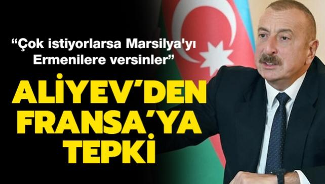 Aliyev Fransa'ya seslendi: Çok istiyorlarsa Marsilya'yı Ermenilere versinler