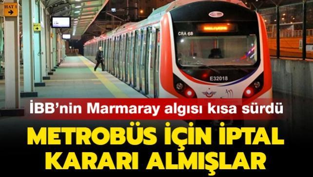 İBB'nin Marmaray algısı açıklık kazandı: Metrobüs için iptal kararı almışlar