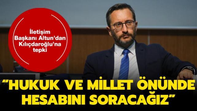 İletişim Başkanı Altun'dan Kılıçdaroğlu'nun açıklamalarına tepki: Hukuk ve millet önünde hesabını soracağız