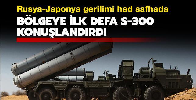Rusya-Japonya gerilimi had safhada: Bölgeye ilk defa S-300 konuşlandırdı