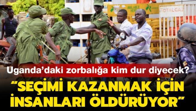"""Uganda'daki zorbalığa kim dur diyecek"""" """"Seçimi kazanmak için insanları öldürüyor"""""""