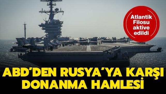 ABD'den Rusya'ya karşı donanma hamlesi... Atlantik filosu aktive edildi