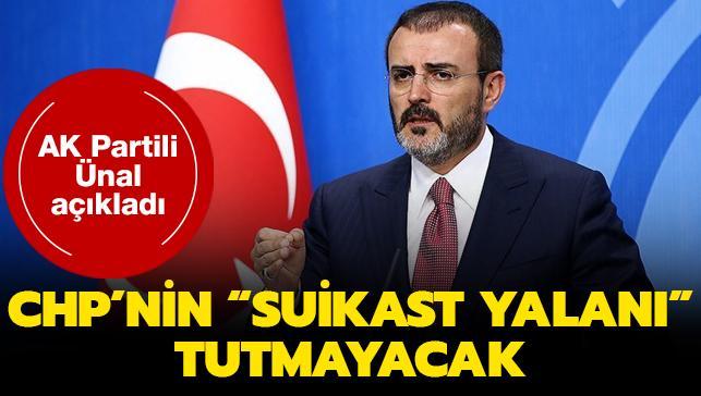 AK Partili Ünal açıkladı... CHP'nin 'Suikast Yalanı' tutmayacak