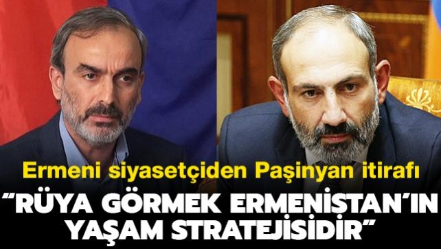 Son dakika haberi... Ermeni siyasetçi itiraf gibi açıklamasıyla hayrete düşürdü: 'Rüya görmek, Ermenistan'ın yaşam stratejisidir'