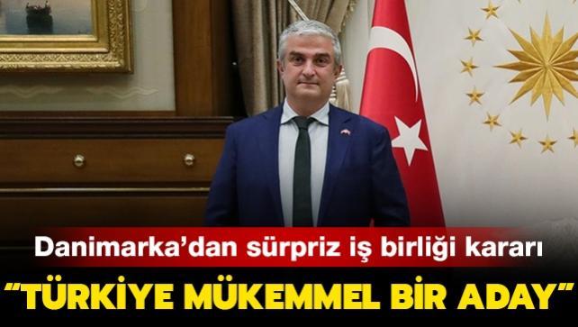 """Son dakika haberi...Danimarka'dan sürpriz iş birliği kararı: """"Türkiye mükemmel bir aday"""""""