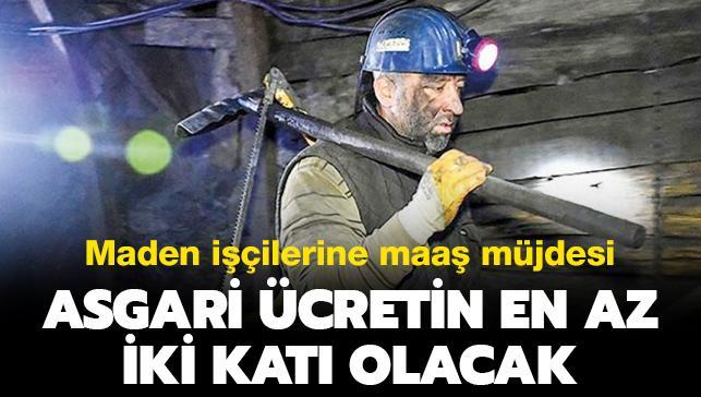 Maden işçilerine maaş müjdesi: Asgari ücretin en az iki katı olacak