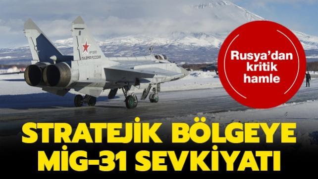 Rusya'dan kritik hamle... Stratejik bölgeye MiG-31 sevkiyatı