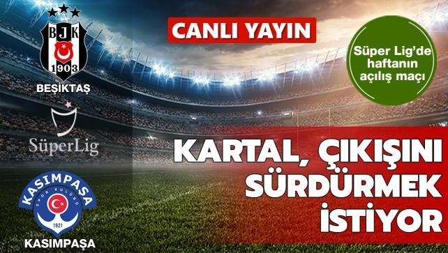 CANLI: Beşiktaş-Kasımpaşa