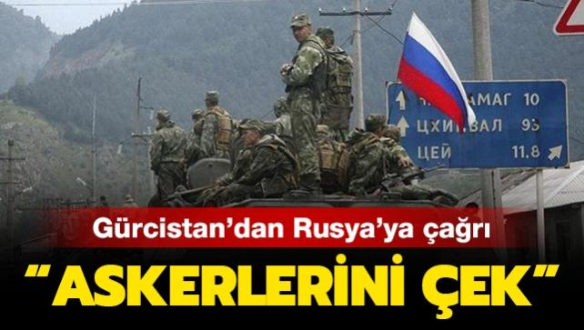 Gürcistan'dan Rusya'ya çağrı: Askerlerini çek