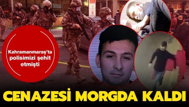 Kahramanmaraş'ta polisi şehit etmişti... Cenazesi morgda kaldı
