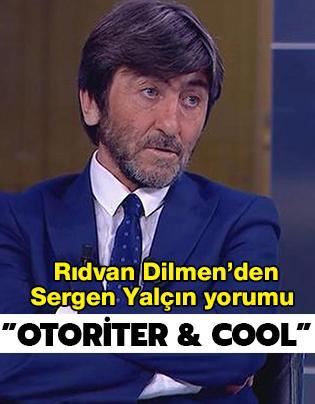 Dilmen'den Sergen yorumu: Otoriter ve cool