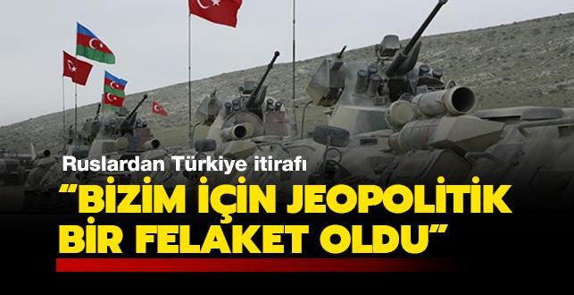Ruslardan Türkiye itirafı: Bizim için jeopolitik bir felaket oldu