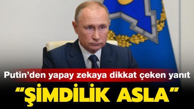 Putin'den yapay zekaya dikkat çeken yanıt: Şimdilik asla