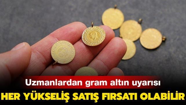 Uzmanlardan son dakika gram altın uyarısı: Her yükseliş satış fırsatı olabilir