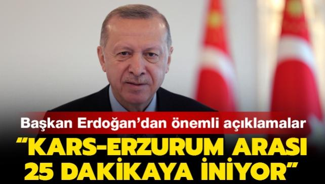 Başkan Erdoğan: 'Kars-Erzurum arası 25 dakikaya iniyor'