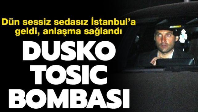 Dusko Tosic bombası! Dün İstanbul'a geldi, anlaşma sağlandı