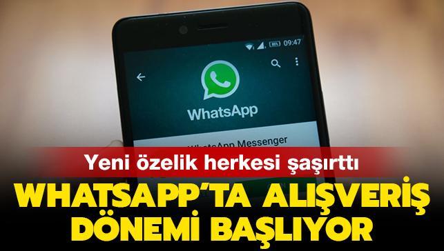 WhatsApp'ta alışveriş dönemi başlıyor! Yeni özellik herkesi şaşırttı...