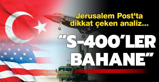 Jerusalem Post'ta dikkat çeken analiz... S-400'ler bahane!